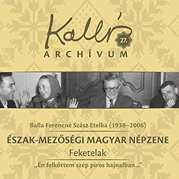 Kallós archívum, Vol. 27 (Észak-mezőségi magyar népzene - Feketelak - Balla Ferencné Szász Etelka)