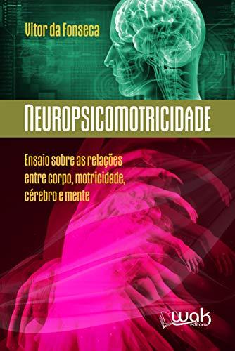 Neuropsicomotricidade: Ensaios sobre as relações entre o corpo, motricidade, cérebro e mente (Portuguese Edition)