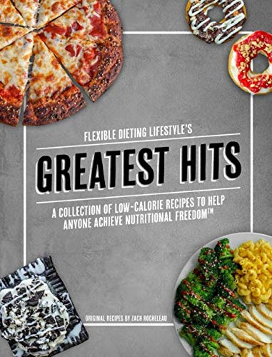 Flexible Dieting Lifestyle's Greatest Hits: A Collection of Low-Calorie Recipes To Help Anyone Achieve Nutritional Freedom