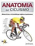 anatomia del ciclismo. allenare la forza e la flessibilità per migliorare la performance. ediz. illustrata