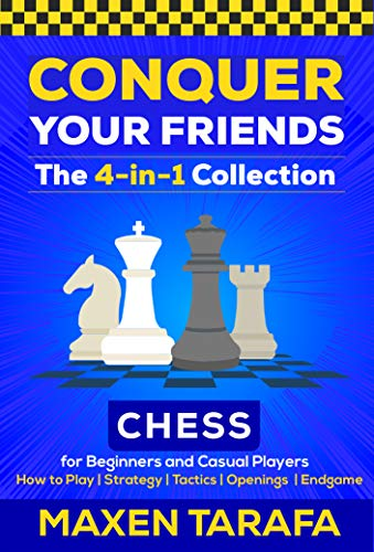 Chess for Beginners: Conquer your Friends: The 4-in-1 Collection: How to Play Chess, Strategy, Tactics, Openings, and Endgame (English Edition)