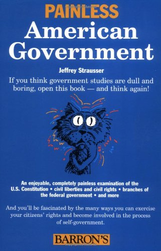 Compare Textbook Prices for Painless American Government Barron's Painless  ISBN 9780764126017 by Strausser, Jeffrey