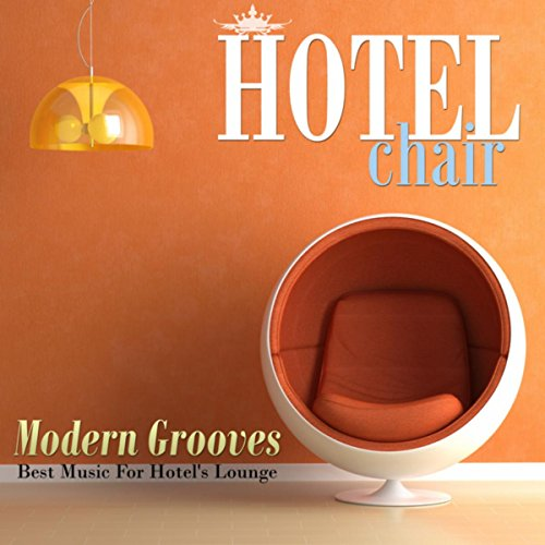 Hotel Chair Modern Grooves: Best Music For Hotel