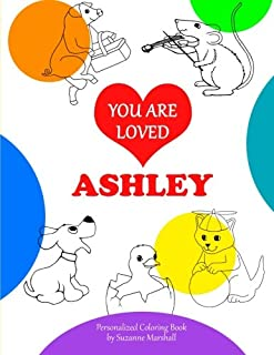 You Are Loved, Ashley: Coloring Book & Personalized Book (Positive Coloring Pages, Valentine Gifts for Kids, Personalized Coloring Books)