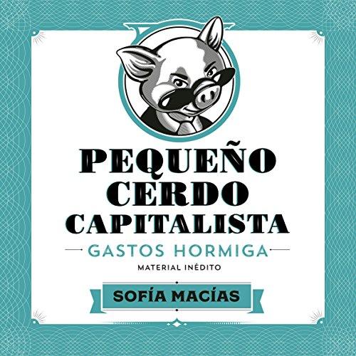 Pequeño Cerdo Capitalista: Gastos hormiga [Small Capitalist Pig: Ant Expenses] cover art