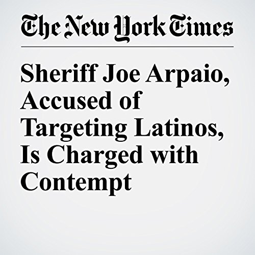 Sheriff Joe Arpaio, Accused of Targeting Latinos, Is Charged with Contempt audiobook cover art