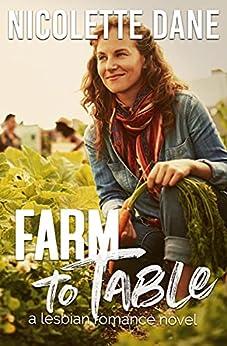 Farm To Table: A Lesbian Romance Novel by [Nicolette Dane]