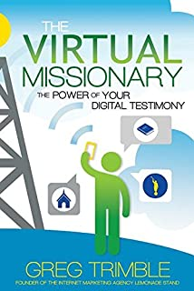 The Virtual Missionary: The Power of Your Digital Testimony