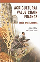 Agricultural Value Chain Finance: Tools and Lessons