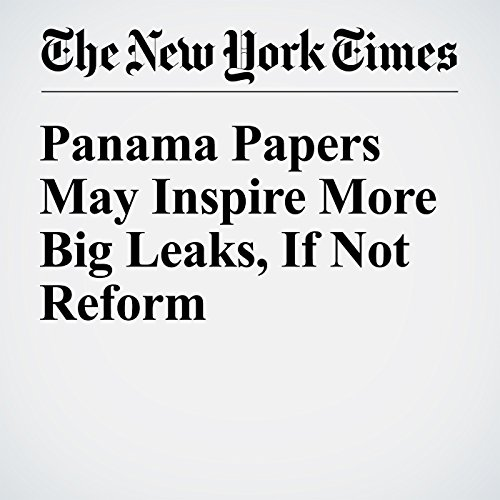 Panama Papers May Inspire More Big Leaks, If Not Reform cover art