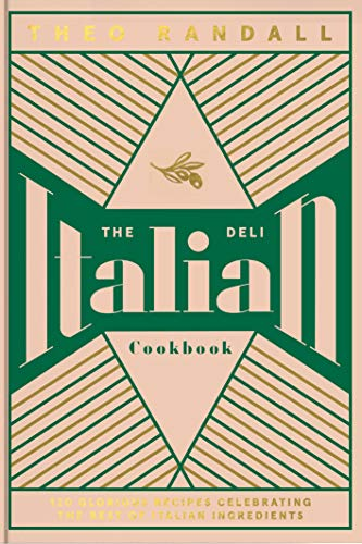 Compare Textbook Prices for The Italian Deli Cookbook: 100 Glorious Recipes Celebrating the Best of Italian Ingredients  ISBN 9781787135963 by Randall, Theo