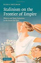 Stalinism on the Frontier of Empire: Women and State Formation in the Soviet Far East (English Edition)