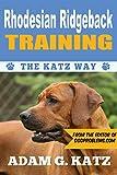 Rhodesian Ridgeback Training: The Katz Way (English Edition)