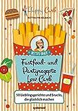 Happy Carb: Fastfood- und Partyrezepte Low Carb: 50 Lieblingsgerichte und Snacks, die glücklich machen