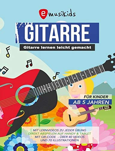 Gitarre lernen leicht gemacht – Das Gitarrenbuch für Kinder ab 5 Jahren inklusive Lernvideos zu jeder Übung: Der Bestseller aus der Musikschule mit über 40 Videos und 70 Illustrationen