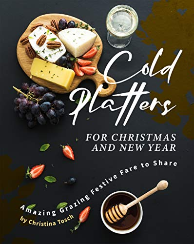 Cold Platters for Christmas and New Year: Amazing Grazing Festive Fare to Share (English Edition)