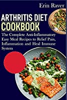 Arthritis Diet Cookbook: The Complete Anti-Inflammatory Easy Meal Recipes to Relief Pain, Inflammation and Heal Immune System