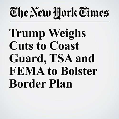 Trump Weighs Cuts to Coast Guard, TSA and FEMA to Bolster Border Plan copertina