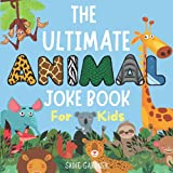 The Ultimate Animal Joke Book For Kids: Kids Joke Book With Pictures Ages 4-8+ (The Ultimate Joke Book Collection)
