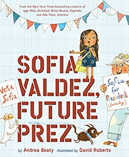 Sofia Valdez, Future Prez (The Questioneers Book 4) by [Andrea Beaty, David Roberts]