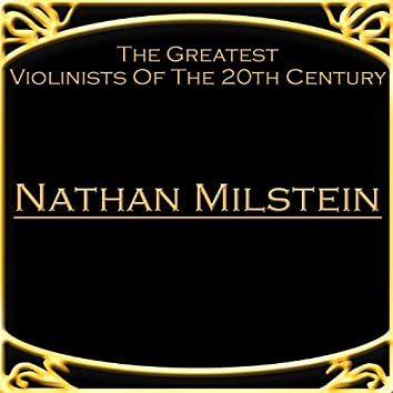 The Greatest Violinists Of The 20th Century - Nathan Milstein