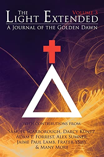The Light Extended: A Journal of the Golden Dawn (Volume 3)