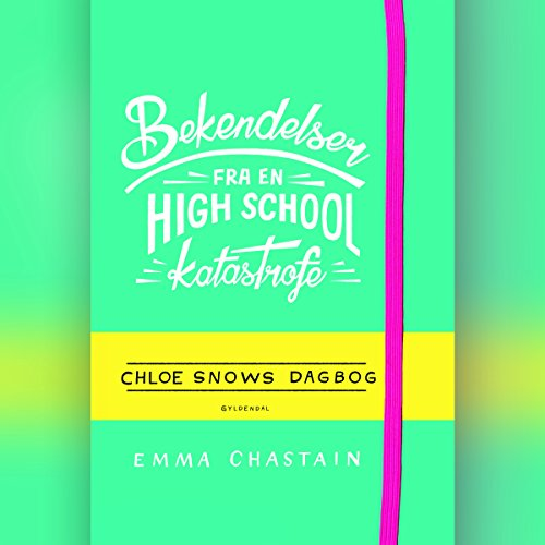 Bekendelser fra en high school-katastrofe - Chloe Snows dagbog cover art