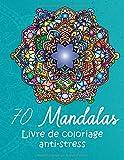 Mandalas  livre de coloriage anti-stress: 70 Magnifiques Mandalas à Colorier avec difficulté variée, Livre de Coloriage pour Adultes, Mandalas ... et au bonheur (8.5X11 Inches, 145 pages)