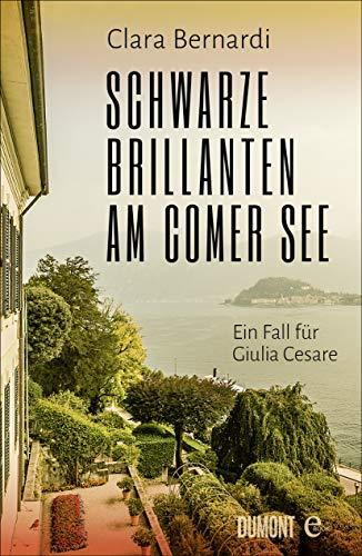 Schwarze Brillanten am Comer See: Ein Fall für Giulia Cesare (Comer-See-Krimireihe 3)