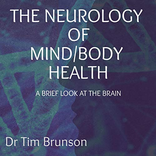 The Neurology of Mind/Body Health: A Brief Look at the Brain Audiobook By Dr. Tim Brunson cover art