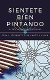 SIENTETE BIEN PINTANDO: EL ARTE INTERNO DEL SER HUMANO (Spanish Edition)