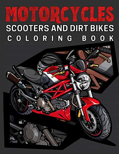 Motorcycles,Scooters And Dirt Bikes Coloring Book: 45 Colouring Designs: Motorcycle,Choppers,Sport Bike,MotorBike,Motocross : Gifts For Kids and Adults