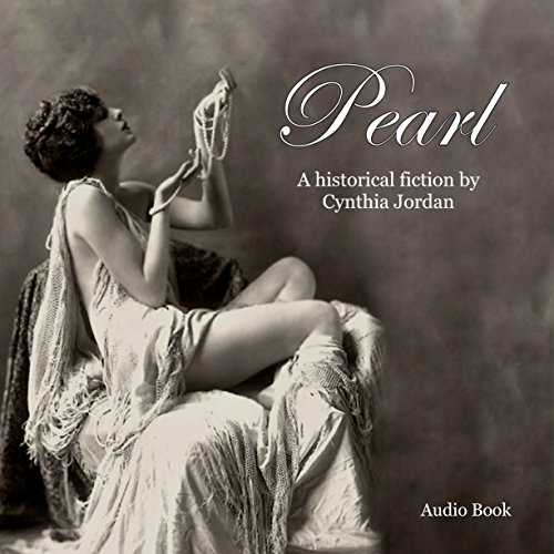 Pearl                   By:                                                                                                                                 Cynthia Jordan                               Narrated by:                                                                                                                                 Cynthia Jordan                      Length: 13 hrs and 51 mins     2 ratings     Overall 4.0