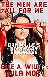 The Men Are All for Me: Danielle's birthday surprise (Danielle Has All the Fun Book 1) (English Edition)
