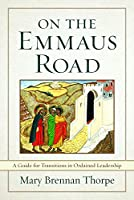On the Emmaus Road: A Guide for Transitions in Ordained Leadership