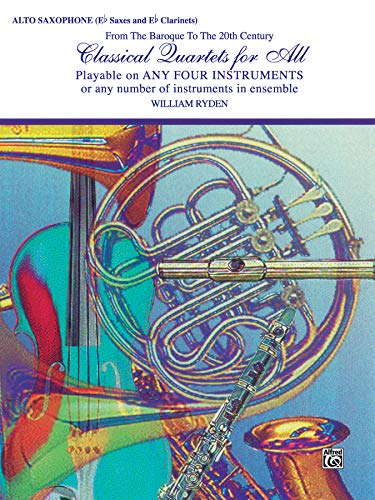 Classical Quartets for All: Alto Saxophone- E Flat Saxes and E Flat Clarinets- From the Baroque to the 20th Century (Classical Instrumental Ensembles for All) (For All Series)