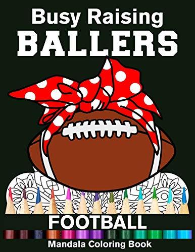 Busy Raising Ballers Football Mandala Coloring Book: Funny Football Mom Ball with Headband Mandala Coloring Book