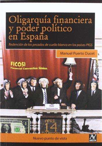Oligarquía financiera y poder político en España : redención de los pecados de cuello blanco en los países PIGS
