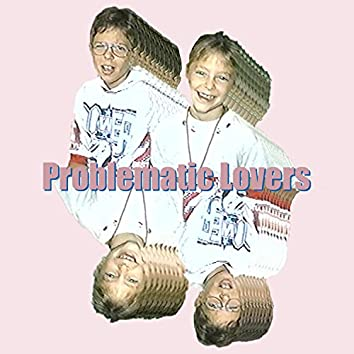 Problematic Lovers