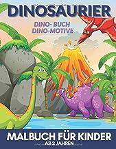 DINOSAURIER Malbuch FüR KINDER AB 2 JAHREN Dino-buch Dino-motive: Ein Aktivitätenheft für Kleinkinder, Vorschulkinder & Ki...