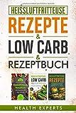 Heissluftfritteuse Rezeptbuch / Low Carb / Rezepte: Das Kochbuch mit 535 Rezepte für die Heißluftfritteuse gesund abnehmen mit Low Carb für Anfänger geeignet (3in1) - Health Experts