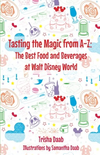 Tasting the Magic from A-Z: The Best Food and Beverages at Walt Disney World (Best Eats At Disneyland)