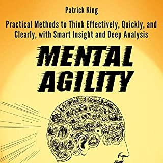 Mental Agility     Practical Methods to Think Effectively, Quickly, and Clearly, with Smart Insight and Deep Analysis              Written by:                                                                                                                                 Patrick King                               Narrated by:                                                                                                                                 Gregory Allen Siders                      Length: 3 hrs and 34 mins     Not rated yet     Overall 0.0
