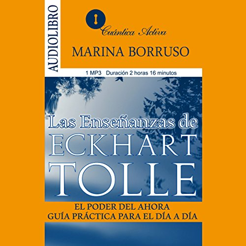 Las enseñanzas de Eckhart Tolle: El poder del ahora, guía práctica para el día a día [The Teachings of Eckhart Tolle: The Power of Now, a Practical Guide for the Everyday] audiobook cover art