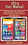 iOS 14 User Manual: Step-by-Step Guide on How to Master iOS 14 for iPhones including Tricks and Tips to Unlock and Master Hidden Features (English Edition)