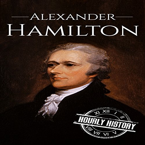 Alexander Hamilton: A Life from Beginning to End cover art