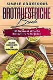 Brotaufstriche Buch: 150 leckere & einfache Brotaufstriche für jeden - Inklusive veganer Rezepte und Nährwertangaben