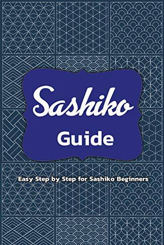 Sashiko Guide: Step-by-Step Guide to Sashiko For Beginners: Gift Ideas for Holiday (English Edition)