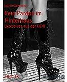 Kein Pardon im Hinterhaus: Exzessives aus der DDR