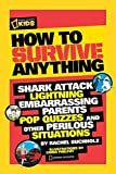 How to Survive Anything: Shark Attack, Lightning, Embarrassing Parents, Pop Quizzes, and Other Perilous...